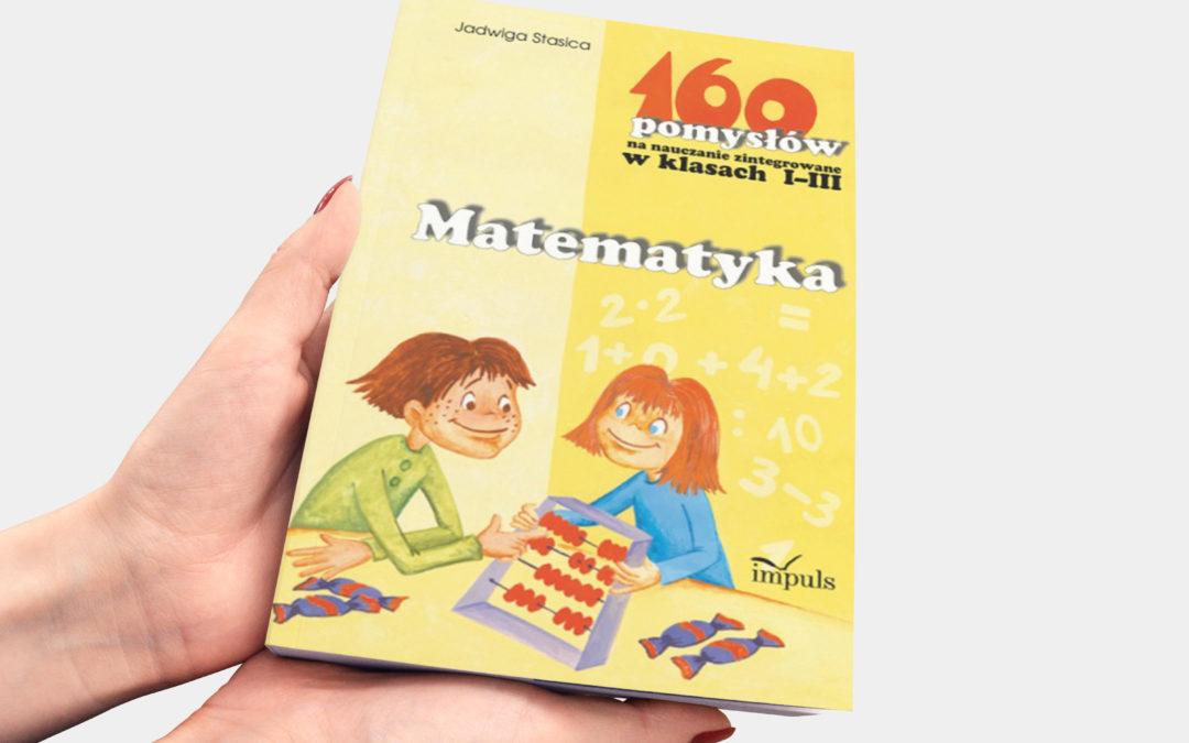 160 pomysłów na matematykę w edukacji wczesnoszkolnej